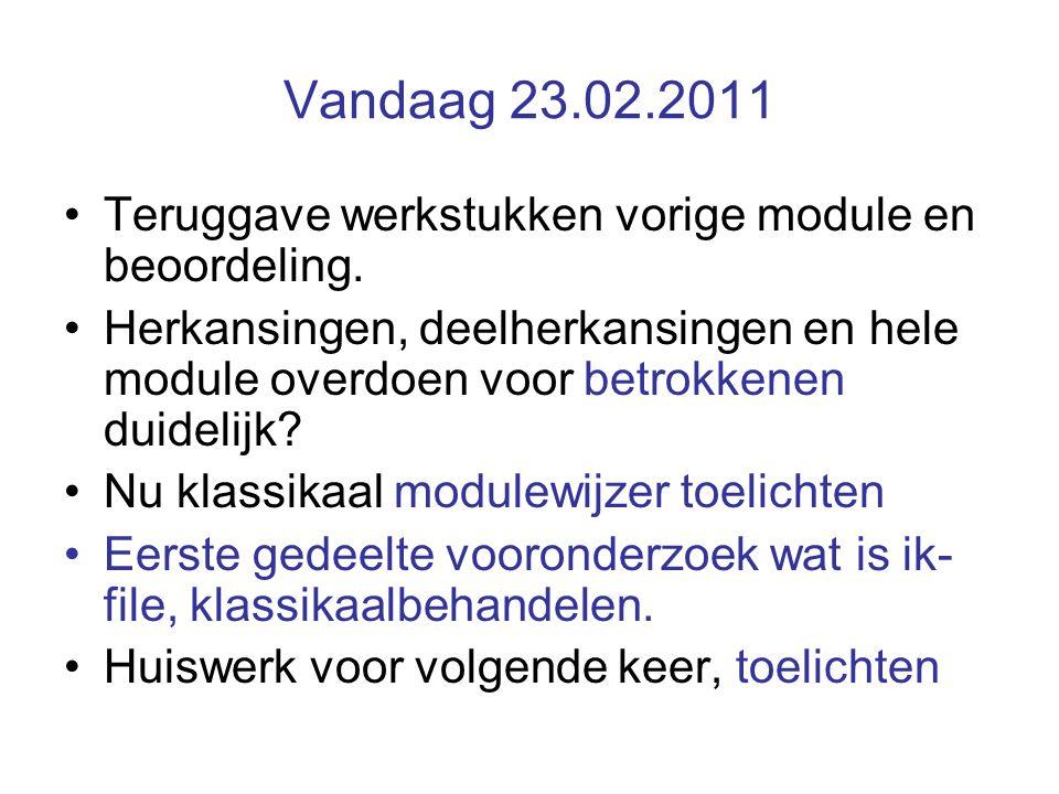 Vandaag 23.02.2011 Teruggave werkstukken vorige module en beoordeling.