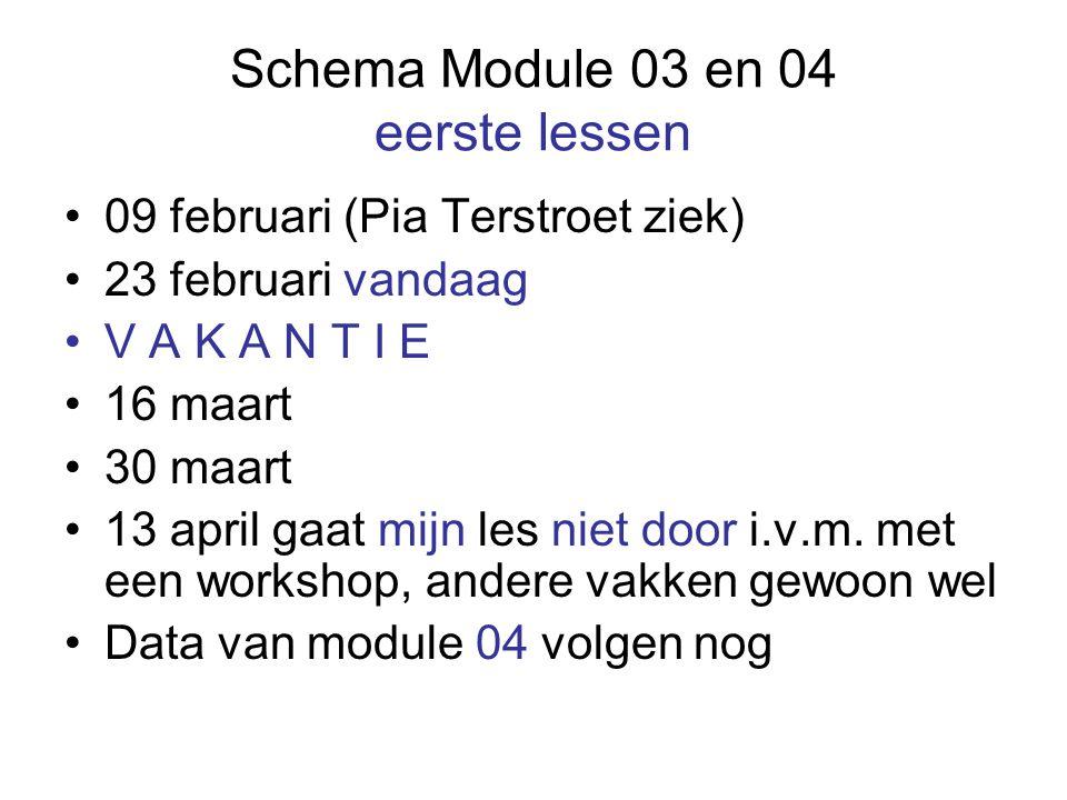 Schema Module 03 en 04 eerste lessen 09 februari (Pia Terstroet ziek) 23 februari vandaag V A K A N T I E 16 maart 30 maart 13 april gaat mijn les niet door i.v.m.