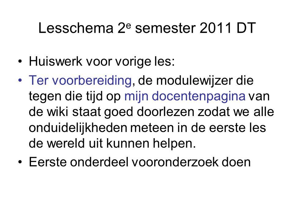 Lesschema 2 e semester 2011 DT Huiswerk voor vorige les: Ter voorbereiding, de modulewijzer die tegen die tijd op mijn docentenpagina van de wiki staat goed doorlezen zodat we alle onduidelijkheden meteen in de eerste les de wereld uit kunnen helpen.