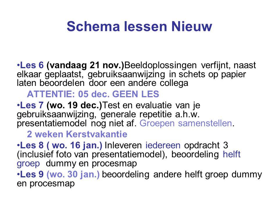 Schema lessen Nieuw Les 6 (vandaag 21 nov.)Beeldoplossingen verfijnt, naast elkaar geplaatst, gebruiksaanwijzing in schets op papier laten beoordelen door een andere collega ATTENTIE: 05 dec.