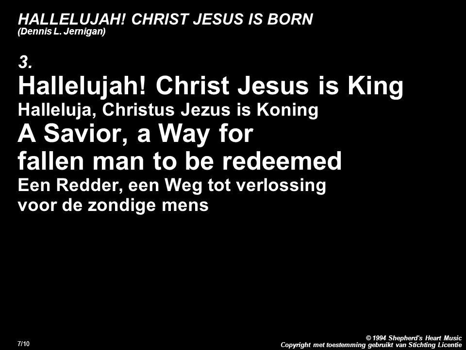 Copyright met toestemming gebruikt van Stichting Licentie © 1994 Shepherd's Heart Music 7/10 HALLELUJAH! CHRIST JESUS IS BORN (Dennis L. Jernigan) 3.