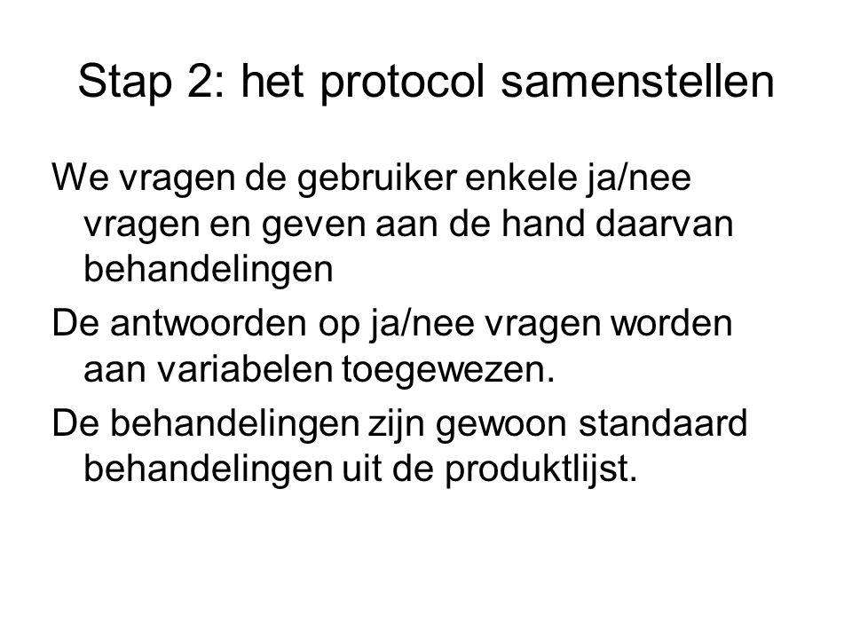 Stap 2: het protocol samenstellen We vragen de gebruiker enkele ja/nee vragen en geven aan de hand daarvan behandelingen De antwoorden op ja/nee vrage