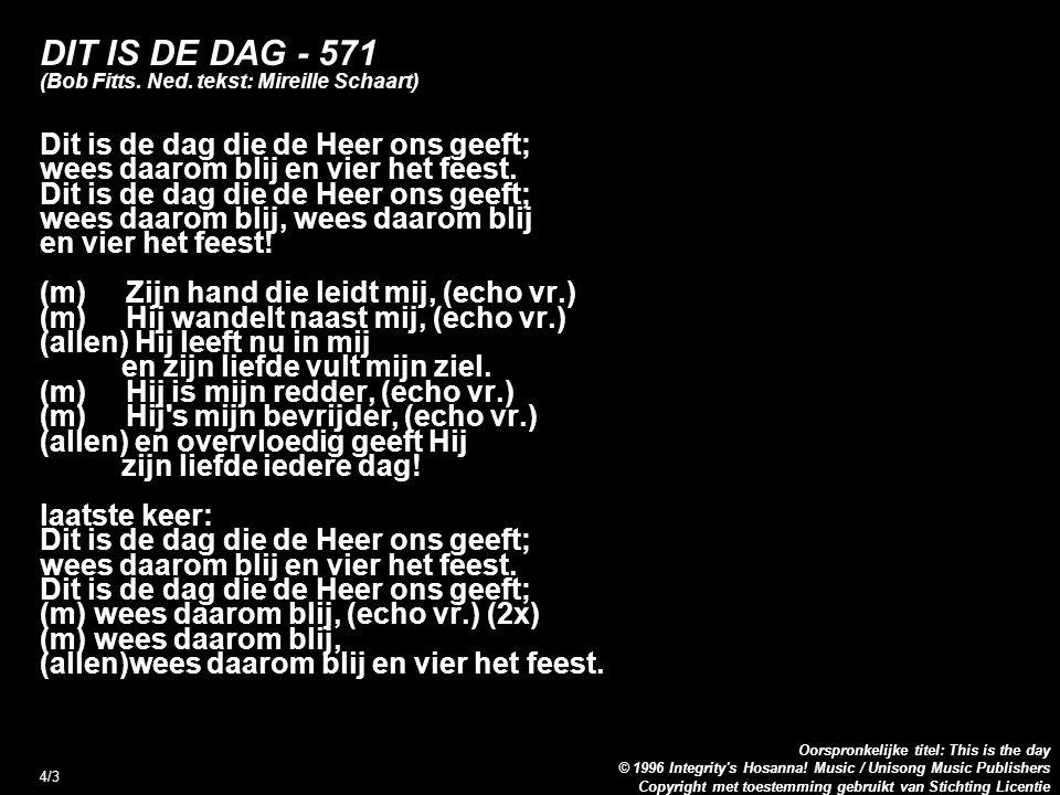 Copyright met toestemming gebruikt van Stichting Licentie Oorspronkelijke titel: This is the day © 1996 Integrity s Hosanna.