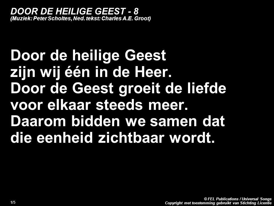 Copyright met toestemming gebruikt van Stichting Licentie © FEL Publications / Universal Songs 1/5 DOOR DE HEILIGE GEEST - 8 (Muziek: Peter Scholtes, Ned.