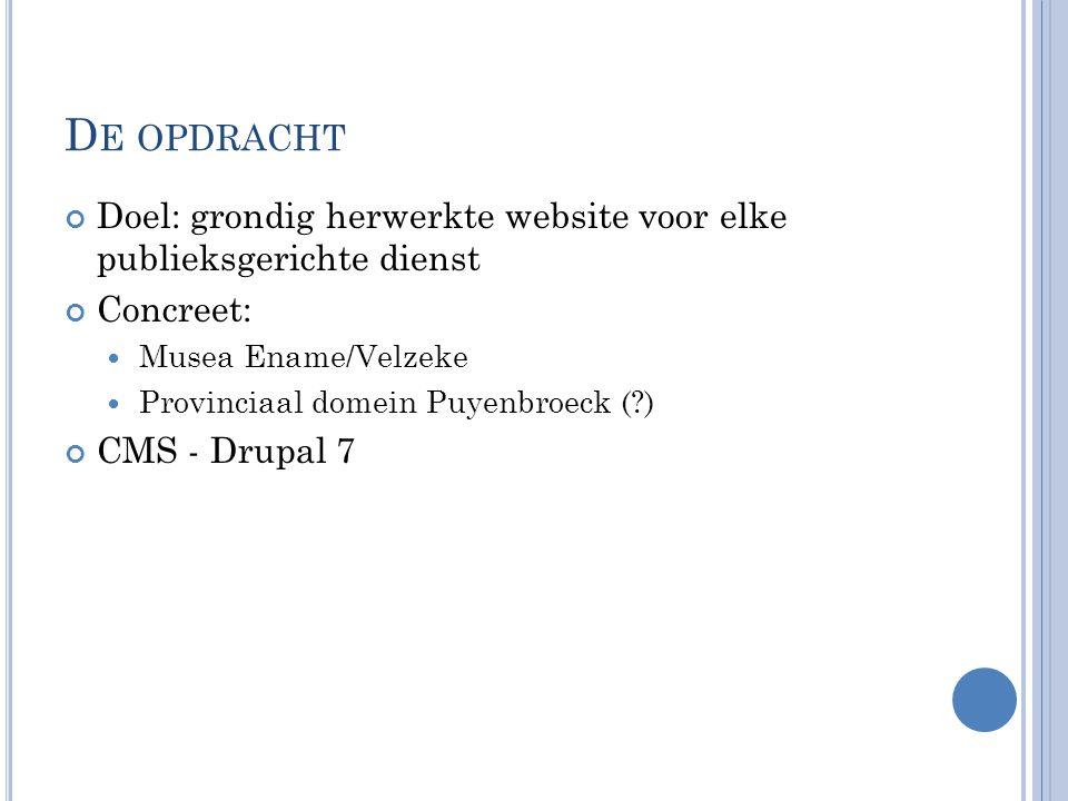 D E OPDRACHT Doel: grondig herwerkte website voor elke publieksgerichte dienst Concreet: Musea Ename/Velzeke Provinciaal domein Puyenbroeck ( ) CMS - Drupal 7
