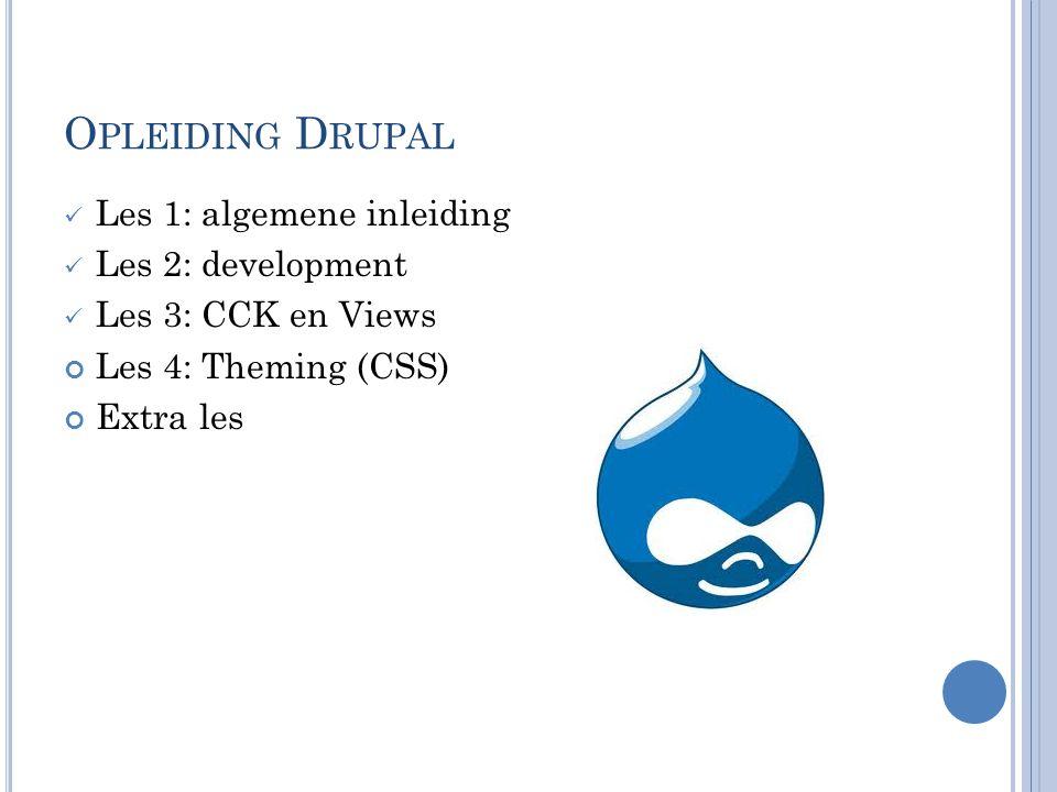 O PLEIDING D RUPAL Les 1: algemene inleiding Les 2: development Les 3: CCK en Views Les 4: Theming (CSS) Extra les