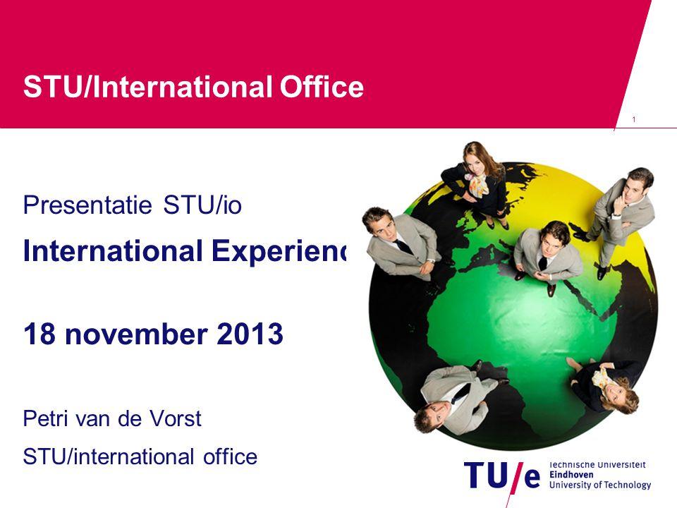 1 STU/International Office Presentatie STU/io International Experience 18 november 2013 Petri van de Vorst STU/international office