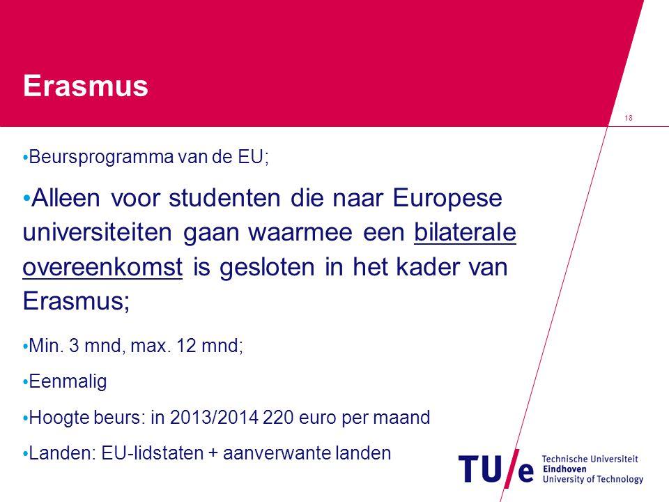 18 Erasmus Beursprogramma van de EU; Alleen voor studenten die naar Europese universiteiten gaan waarmee een bilaterale overeenkomst is gesloten in het kader van Erasmus; Min.