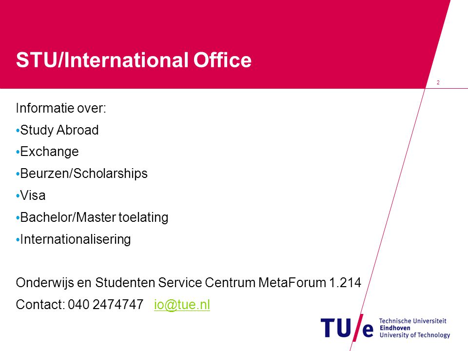 2 STU/International Office Informatie over: Study Abroad Exchange Beurzen/Scholarships Visa Bachelor/Master toelating Internationalisering Onderwijs e