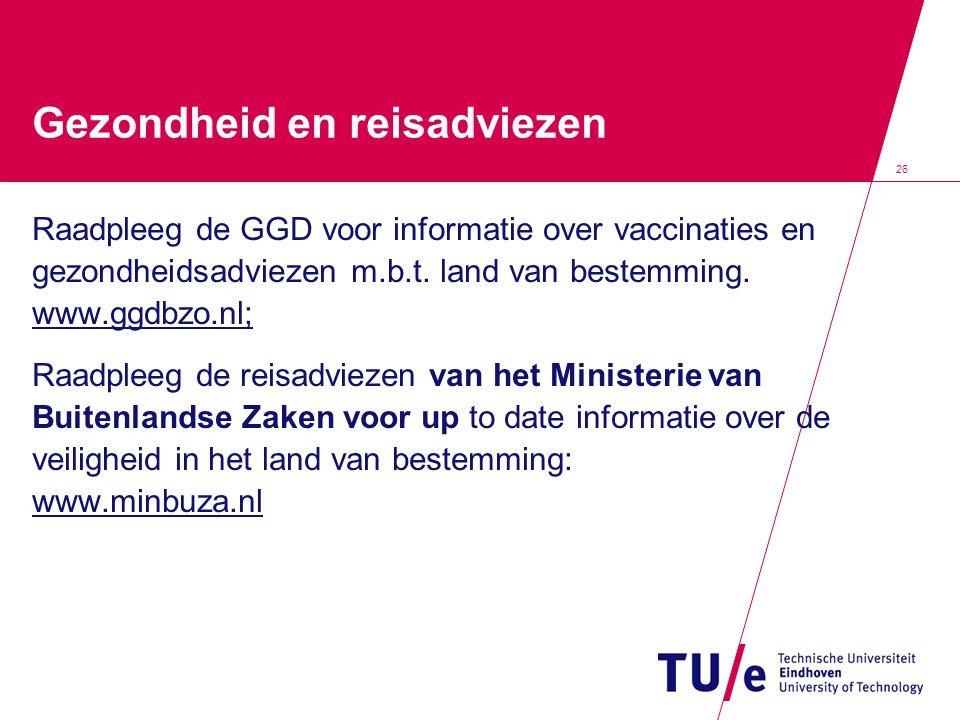 26 Gezondheid en reisadviezen Raadpleeg de GGD voor informatie over vaccinaties en gezondheidsadviezen m.b.t.