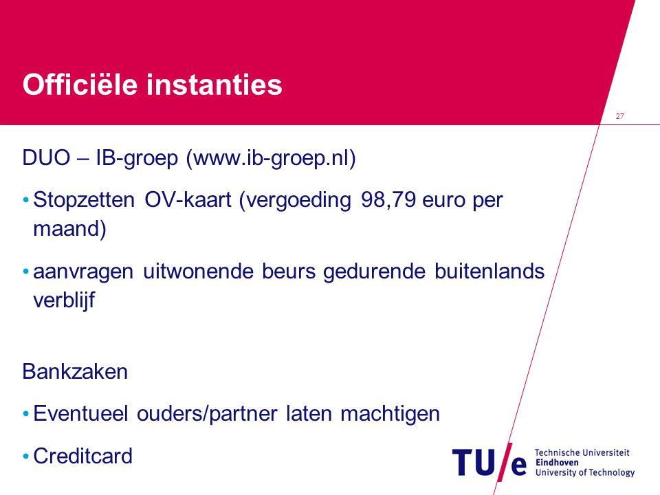 27 Officiële instanties DUO – IB-groep (www.ib-groep.nl) Stopzetten OV-kaart (vergoeding 98,79 euro per maand) aanvragen uitwonende beurs gedurende buitenlands verblijf Bankzaken Eventueel ouders/partner laten machtigen Creditcard