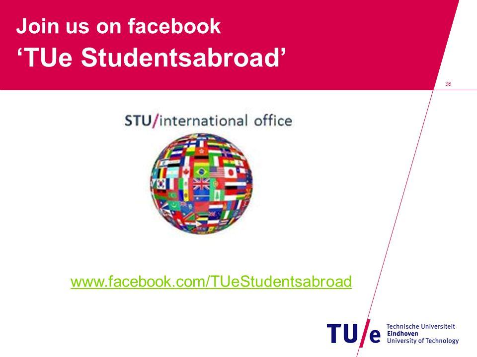 36 Join us on facebook 'TUe Studentsabroad' www.facebook.com/TUeStudentsabroad