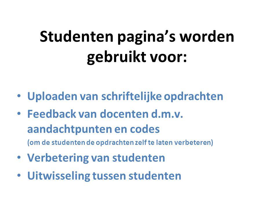 Studenten pagina's worden gebruikt voor: Uploaden van schriftelijke opdrachten Feedback van docenten d.m.v.
