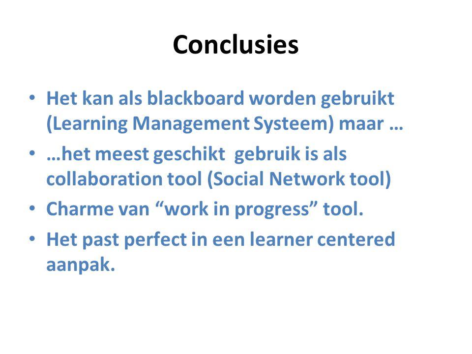Conclusies Het kan als blackboard worden gebruikt (Learning Management Systeem) maar … …het meest geschikt gebruik is als collaboration tool (Social Network tool) Charme van work in progress tool.