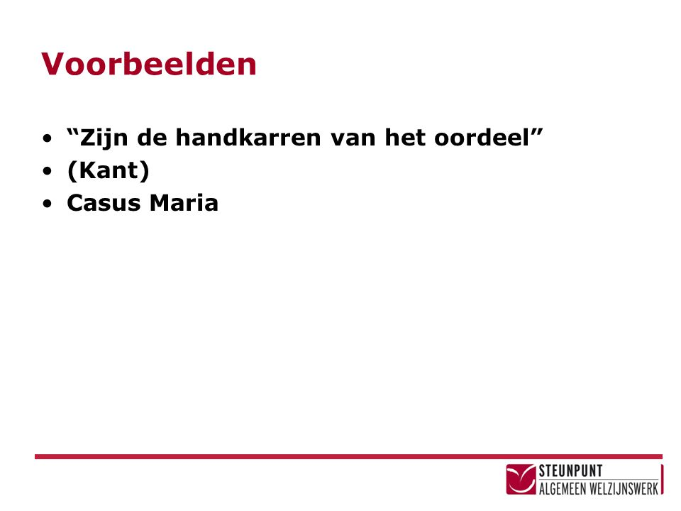 """Voorbeelden """"Zijn de handkarren van het oordeel"""" (Kant) Casus Maria"""