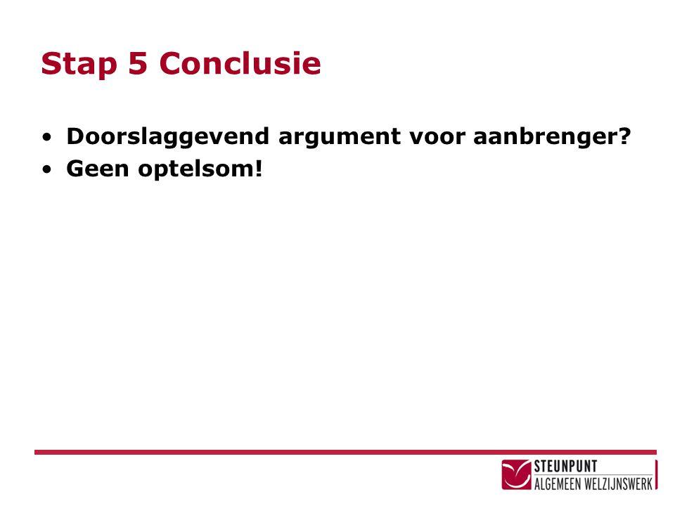Stap 5 Conclusie Doorslaggevend argument voor aanbrenger? Geen optelsom!