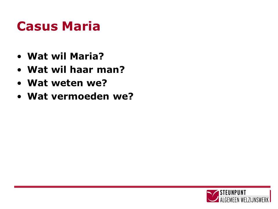 Casus Maria Wat wil Maria? Wat wil haar man? Wat weten we? Wat vermoeden we?