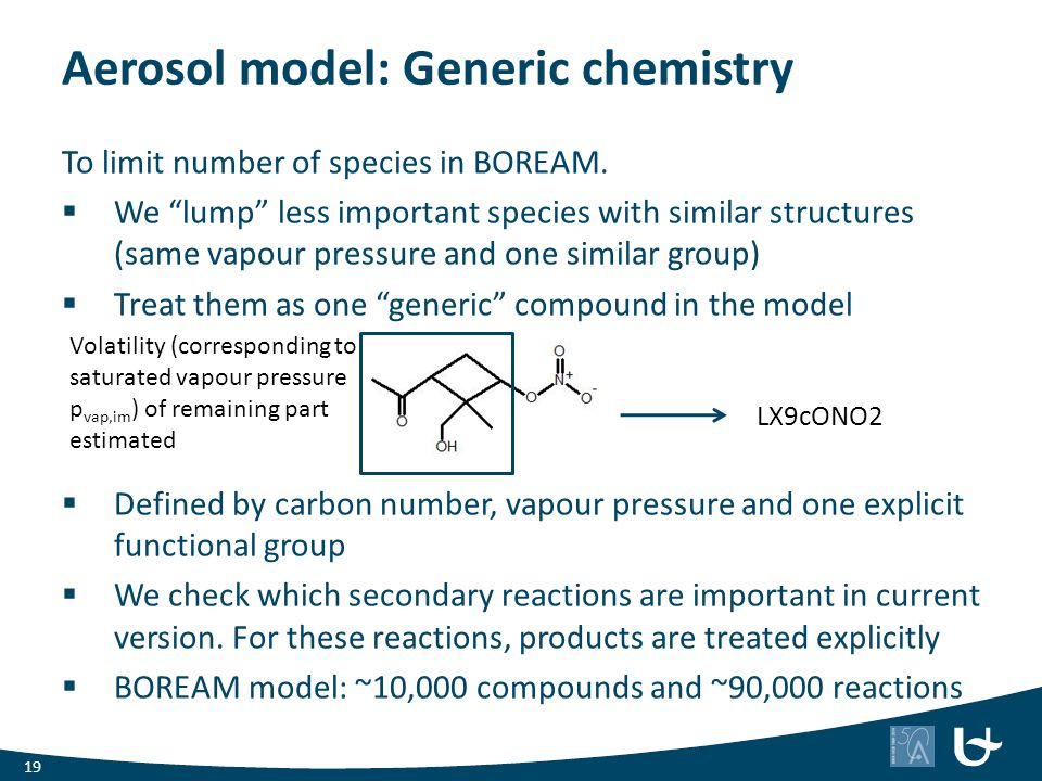 "Aerosol model: Generic chemistry 19 To limit number of species in BOREAM.  We ""lump"" less important species with similar structures (same vapour pres"