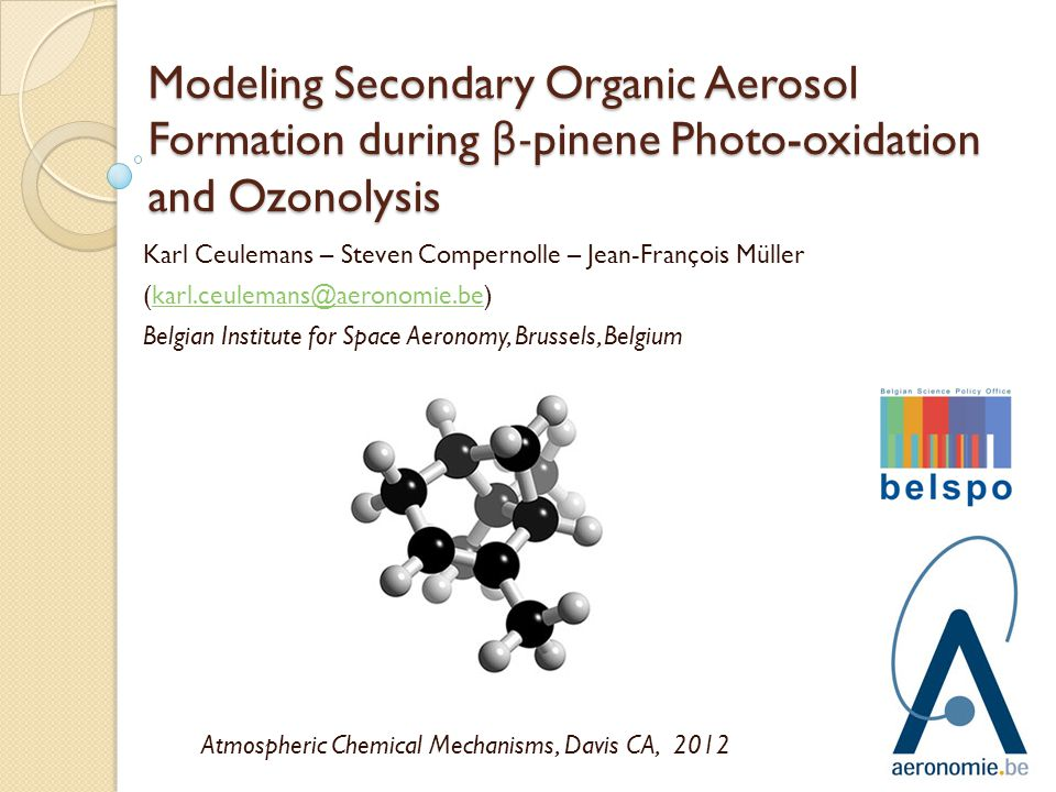 β -pinene gas phase chemistry: ozone BOREAM: overestimates ozone, adding O(3P) channel improves things Less SCI-decomposition further improves, but more testing needed β-pinene oxidant OH:47.8% O 3 : 26.8% O(3P): 20.9% NO 3 :4.5%