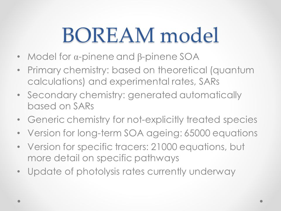 BOREAM model Model for α -pinene and β -pinene SOA Primary chemistry: based on theoretical (quantum calculations) and experimental rates, SARs Seconda