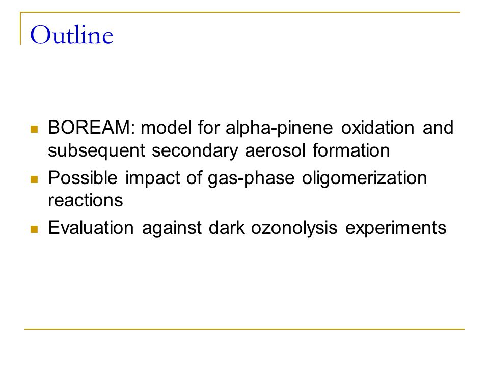 Alpha-Pinene Oxidation Model Detailed explicit gas phase model with additional generic chemistry and aerosol formation module 10000 reactions, 2500 compounds Capouet et al., J.