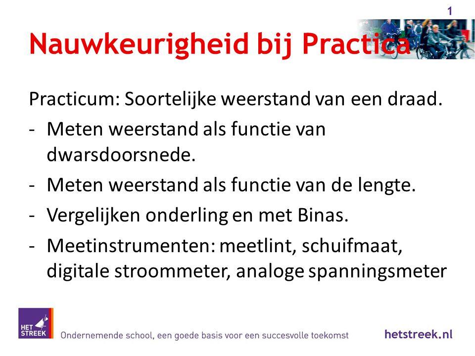 Nauwkeurigheid bij Practica Practicum: Soortelijke weerstand van een draad. -Meten weerstand als functie van dwarsdoorsnede. -Meten weerstand als func
