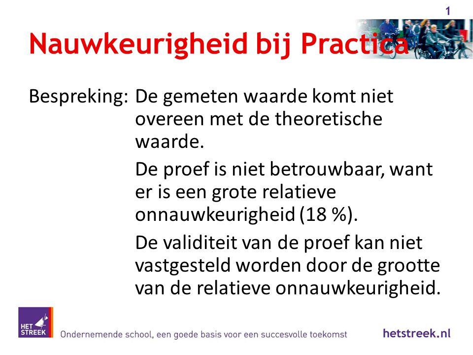 Nauwkeurigheid bij Practica Bespreking:De gemeten waarde komt niet overeen met de theoretische waarde. De proef is niet betrouwbaar, want er is een gr