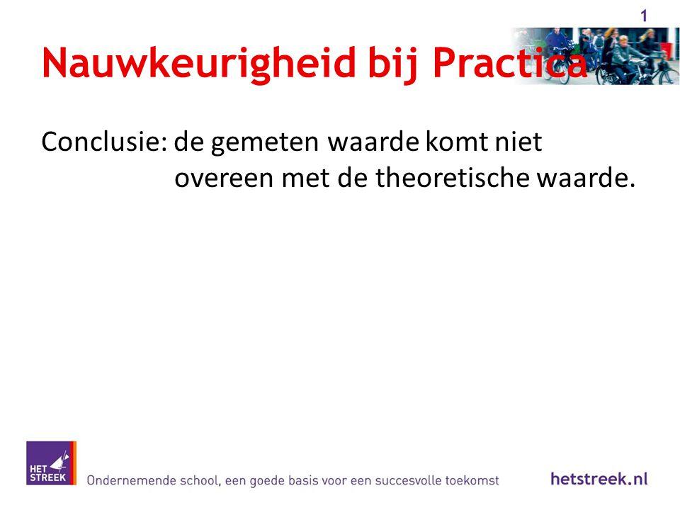 Nauwkeurigheid bij Practica Conclusie: de gemeten waarde komt niet overeen met de theoretische waarde.