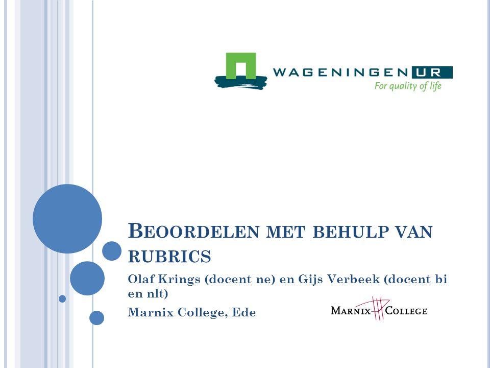 B EOORDELEN MET BEHULP VAN RUBRICS Olaf Krings (docent ne) en Gijs Verbeek (docent bi en nlt) Marnix College, Ede