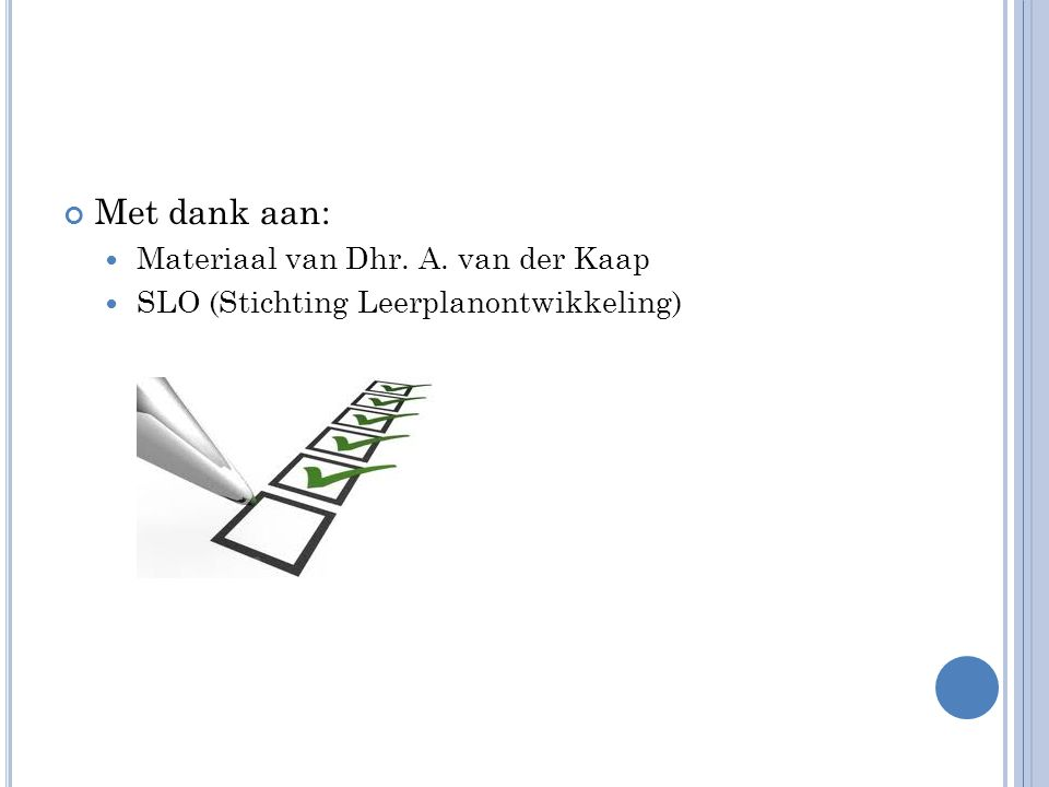 Met dank aan: Materiaal van Dhr. A. van der Kaap SLO (Stichting Leerplanontwikkeling)