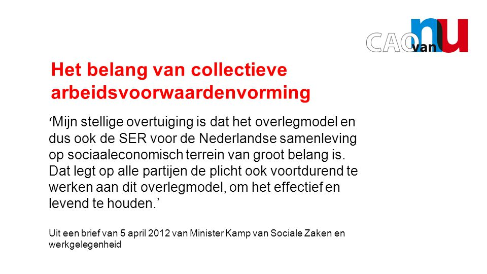 Opening door Hans Bo Het belang van collectieve arbeidsvoorwaardenvorming ' Mijn stellige overtuiging is dat het overlegmodel en dus ook de SER voor de Nederlandse samenleving op sociaaleconomisch terrein van groot belang is.