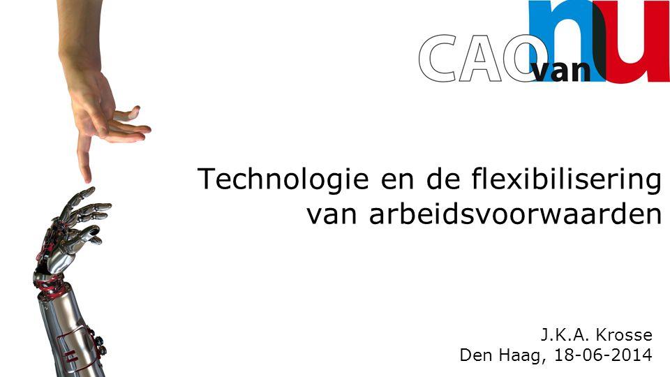 Technologie en de flexibilisering van arbeidsvoorwaarden J.K.A. Krosse Den Haag, 18-06-2014