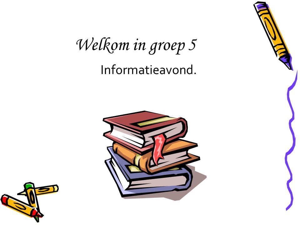 Welkom in groep 5 Informatieavond.