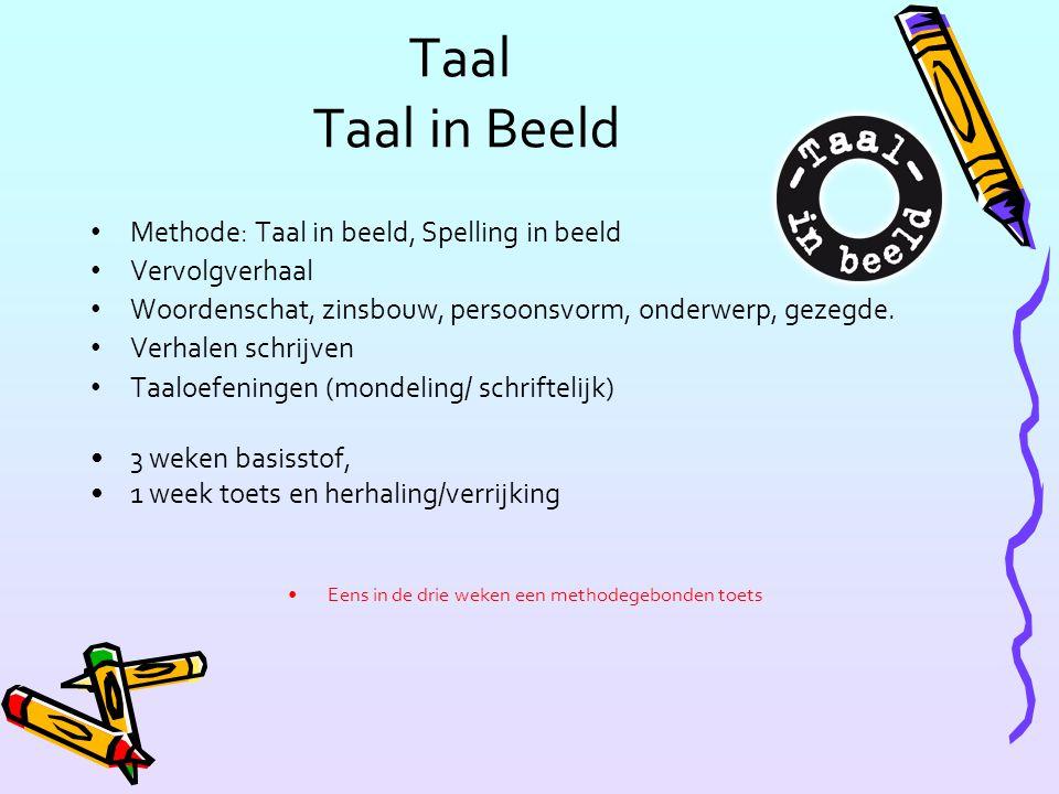 Taal Taal in Beeld Methode: Taal in beeld, Spelling in beeld Vervolgverhaal Woordenschat, zinsbouw, persoonsvorm, onderwerp, gezegde. Verhalen schrijv