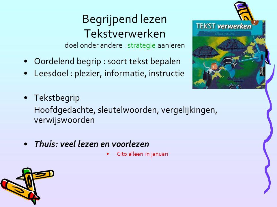 Begrijpend lezen Tekstverwerken doel onder andere : strategie aanleren Oordelend begrip : soort tekst bepalen Leesdoel : plezier, informatie, instruct
