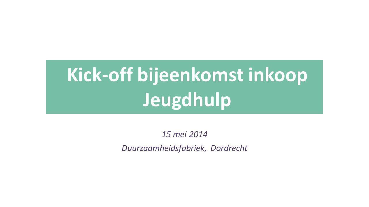 15 mei 2014 Duurzaamheidsfabriek, Dordrecht Kick-off bijeenkomst inkoop Jeugdhulp