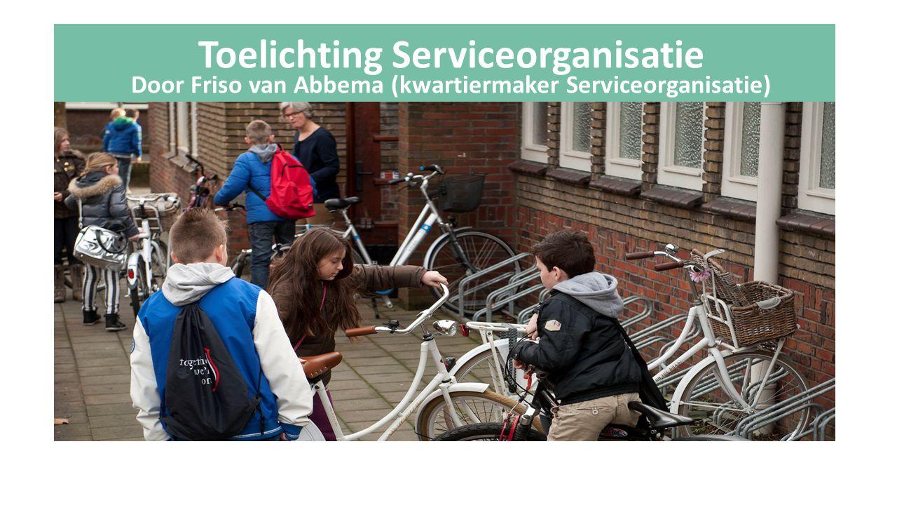 Toelichting Serviceorganisatie Door Friso van Abbema (kwartiermaker Serviceorganisatie)