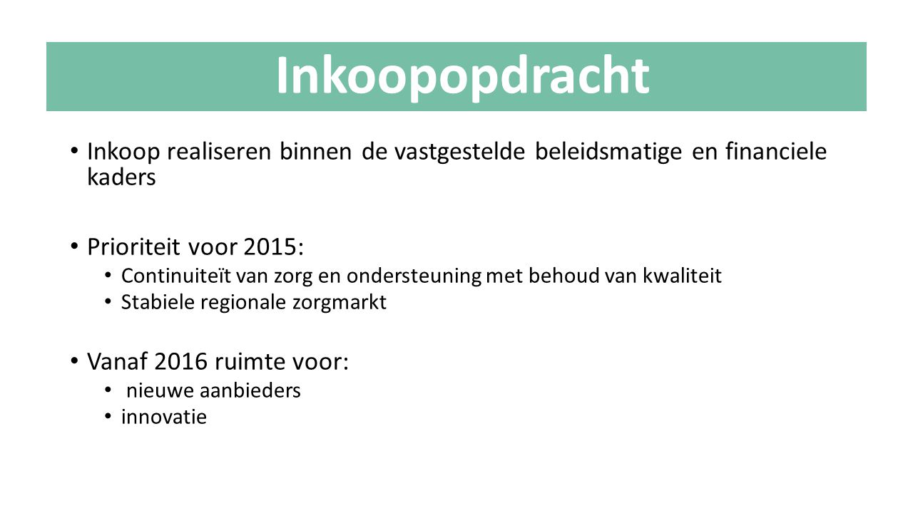 Inkoop realiseren binnen de vastgestelde beleidsmatige en financiele kaders Prioriteit voor 2015: Continuiteït van zorg en ondersteuning met behoud va