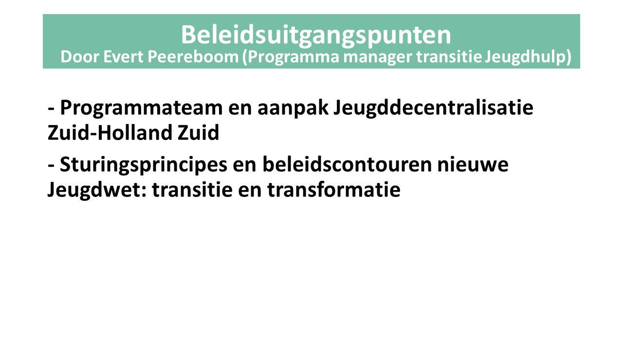 - Programmateam en aanpak Jeugddecentralisatie Zuid-Holland Zuid - Sturingsprincipes en beleidscontouren nieuwe Jeugdwet: transitie en transformatie B