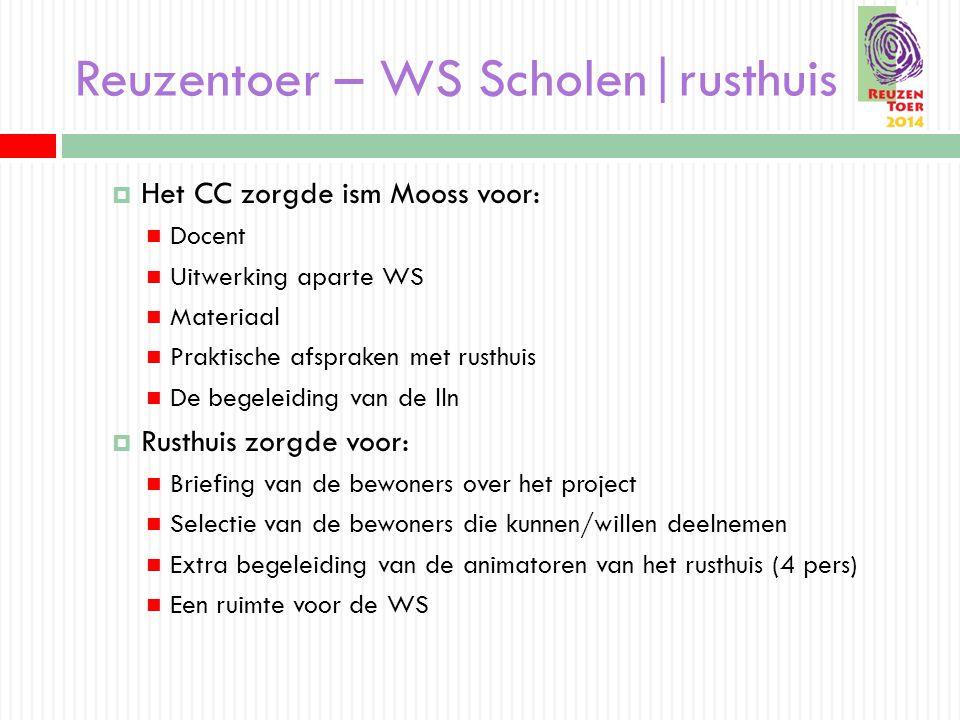 Reuzentoer – WS Scholen|rusthuis  Het CC zorgde ism Mooss voor: Docent Uitwerking aparte WS Materiaal Praktische afspraken met rusthuis De begeleidin