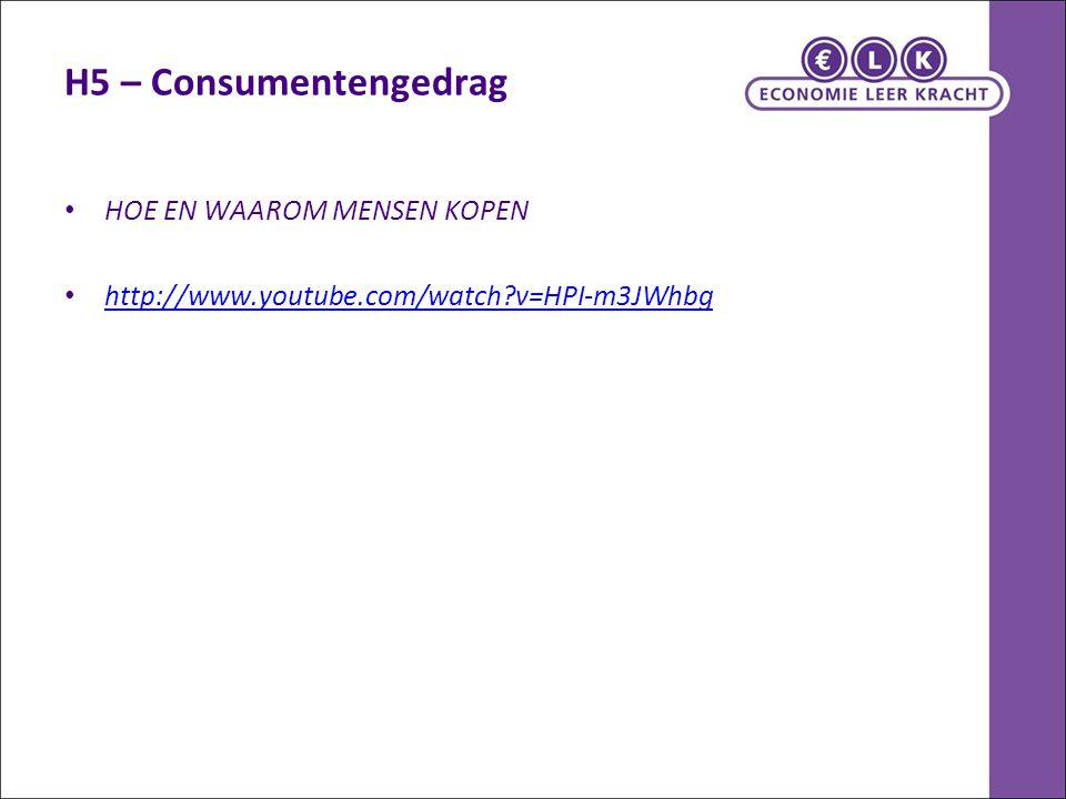 H5 – Consumentengedrag HOE EN WAAROM MENSEN KOPEN http://www.youtube.com/watch?v=HPI-m3JWhbg