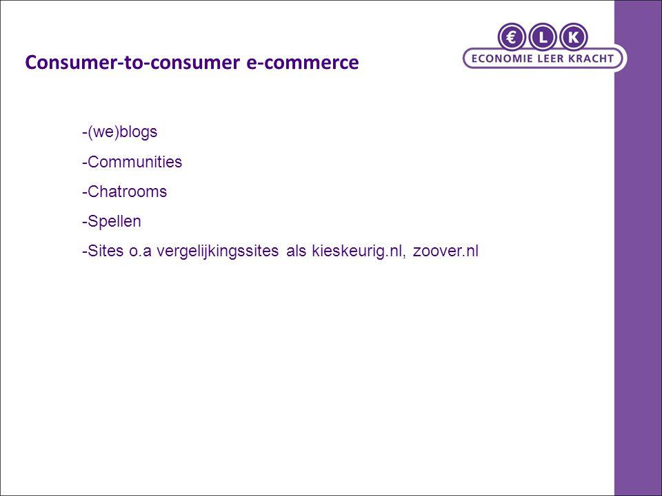 -(we)blogs -Communities -Chatrooms -Spellen -Sites o.a vergelijkingssites als kieskeurig.nl, zoover.nl Consumer-to-consumer e-commerce