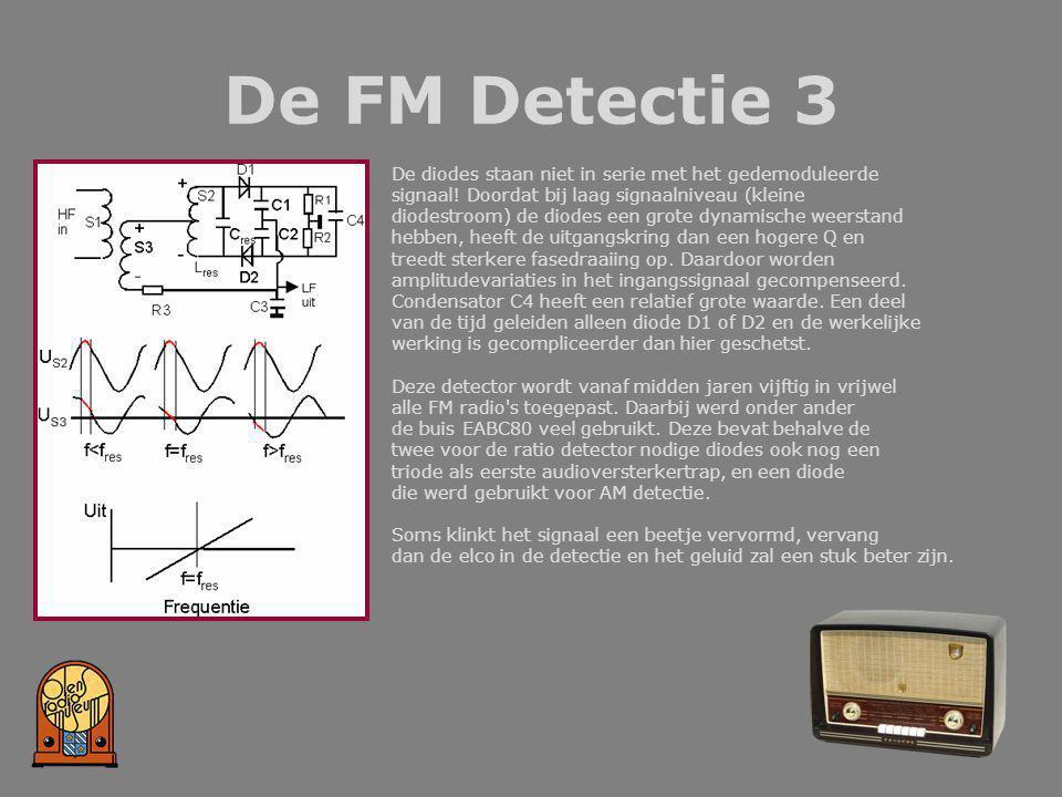 De FM Detectie 3 De diodes staan niet in serie met het gedemoduleerde signaal! Doordat bij laag signaalniveau (kleine diodestroom) de diodes een grote