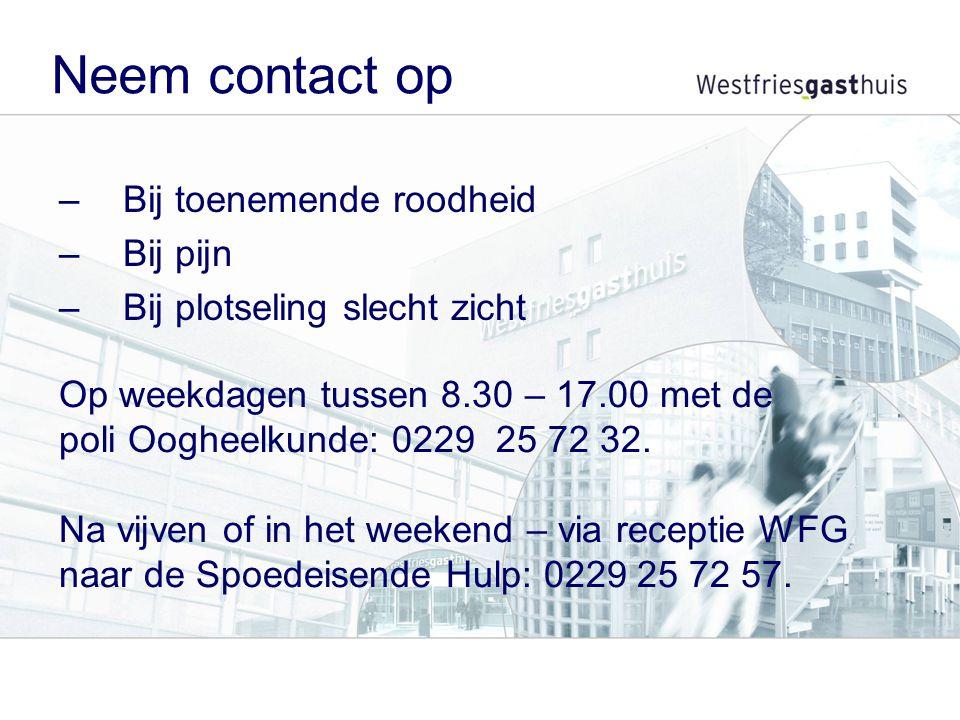 Op weekdagen tussen 8.30 – 17.00 met de poli Oogheelkunde: 0229 25 72 32. Na vijven of in het weekend – via receptie WFG naar de Spoedeisende Hulp: 02