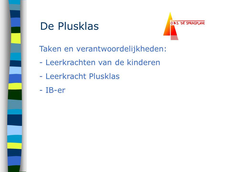 De Plusklas Taken en verantwoordelijkheden: - Leerkrachten van de kinderen - Leerkracht Plusklas - IB-er