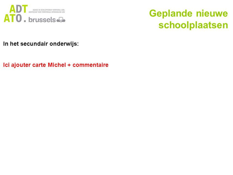 In het secundair onderwijs: Ici ajouter carte Michel + commentaire Geplande nieuwe schoolplaatsen