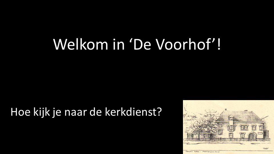 Welkom in 'De Voorhof'! Hoe kijk je naar de kerkdienst?