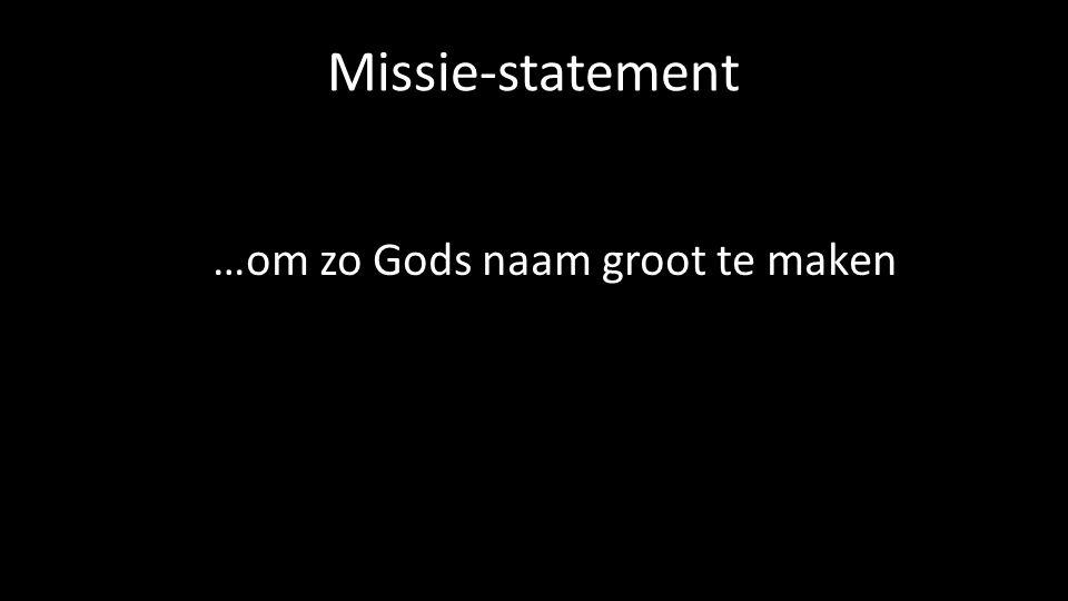 Missie-statement …om zo Gods naam groot te maken