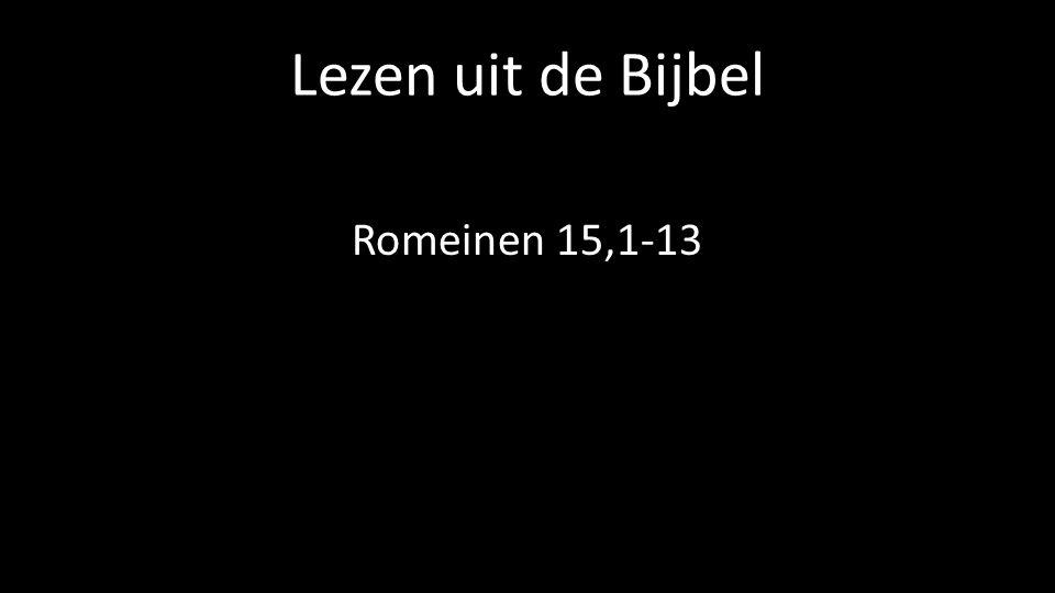 Lezen uit de Bijbel Romeinen 15,1-13