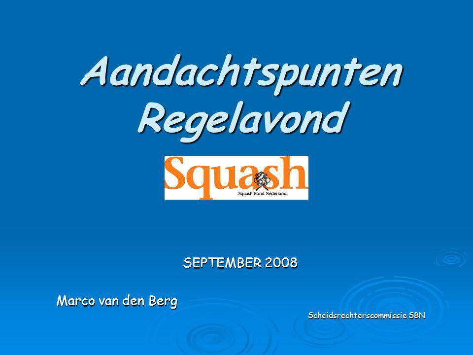 Aandachtspunten Regelavond SEPTEMBER 2008 Marco van den Berg Scheidsrechterscommissie SBN